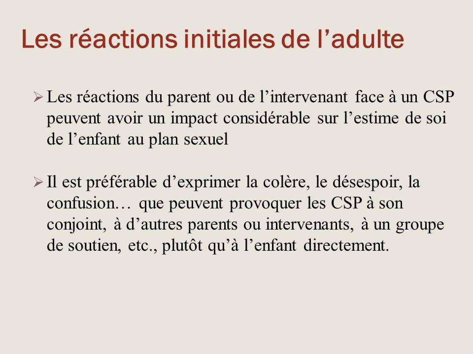 Les réactions initiales de l'adulte  Les réactions du parent ou de l'intervenant face à un CSP peuvent avoir un impact considérable sur l'estime de s