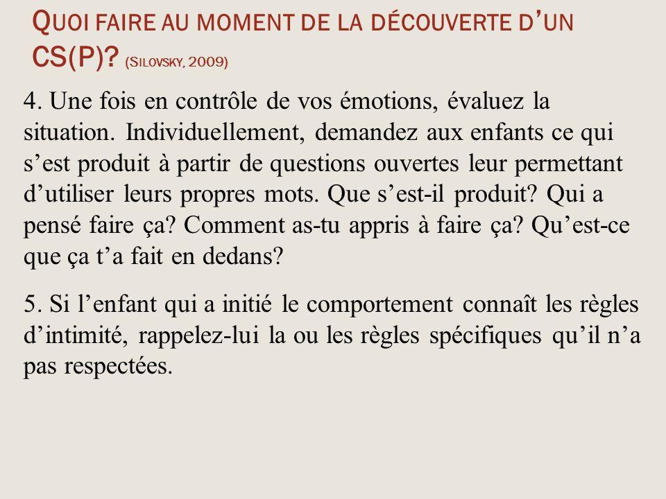 Q UOI FAIRE AU MOMENT DE LA DÉCOUVERTE D ' UN CS(P)? (S ILOVSKY, 2009) 4. Une fois en contrôle de vos émotions, évaluez la situation. Individuellement