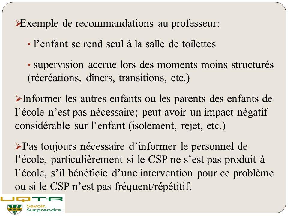  Exemple de recommandations au professeur: l'enfant se rend seul à la salle de toilettes supervision accrue lors des moments moins structurés (récréa