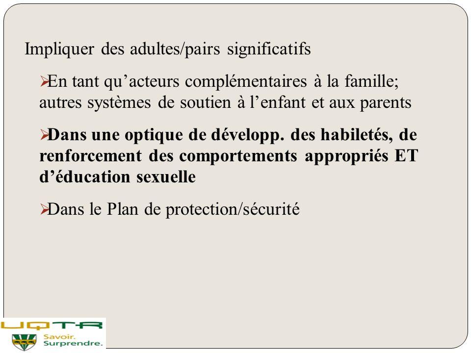 Impliquer des adultes/pairs significatifs  En tant qu'acteurs complémentaires à la famille; autres systèmes de soutien à l'enfant et aux parents  Da