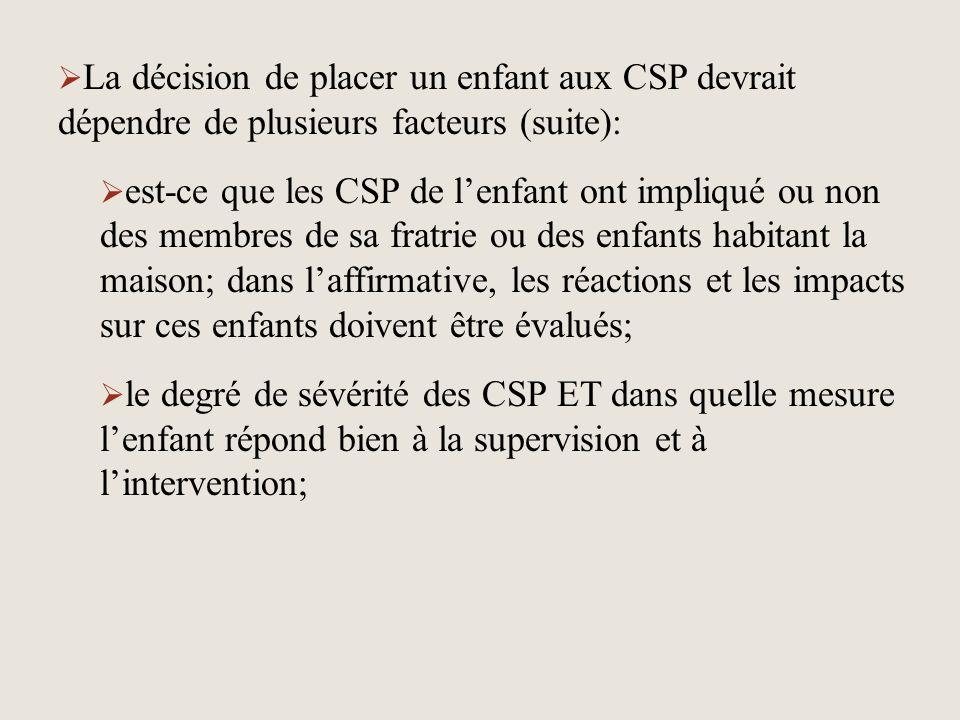  La décision de placer un enfant aux CSP devrait dépendre de plusieurs facteurs (suite):  est-ce que les CSP de l'enfant ont impliqué ou non des mem