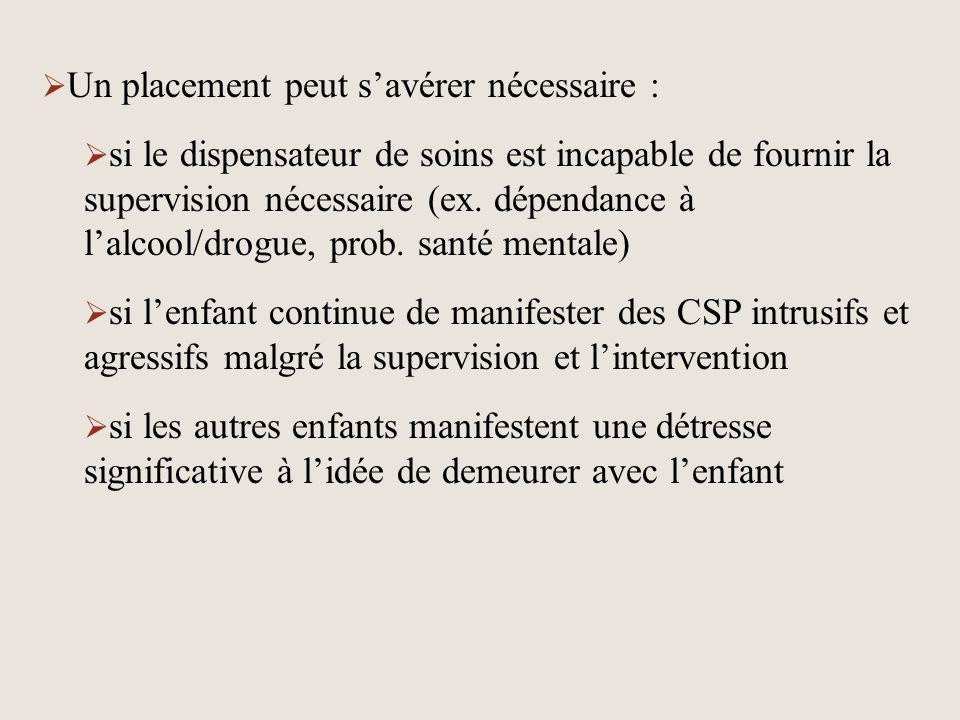  Un placement peut s'avérer nécessaire :  si le dispensateur de soins est incapable de fournir la supervision nécessaire (ex. dépendance à l'alcool/