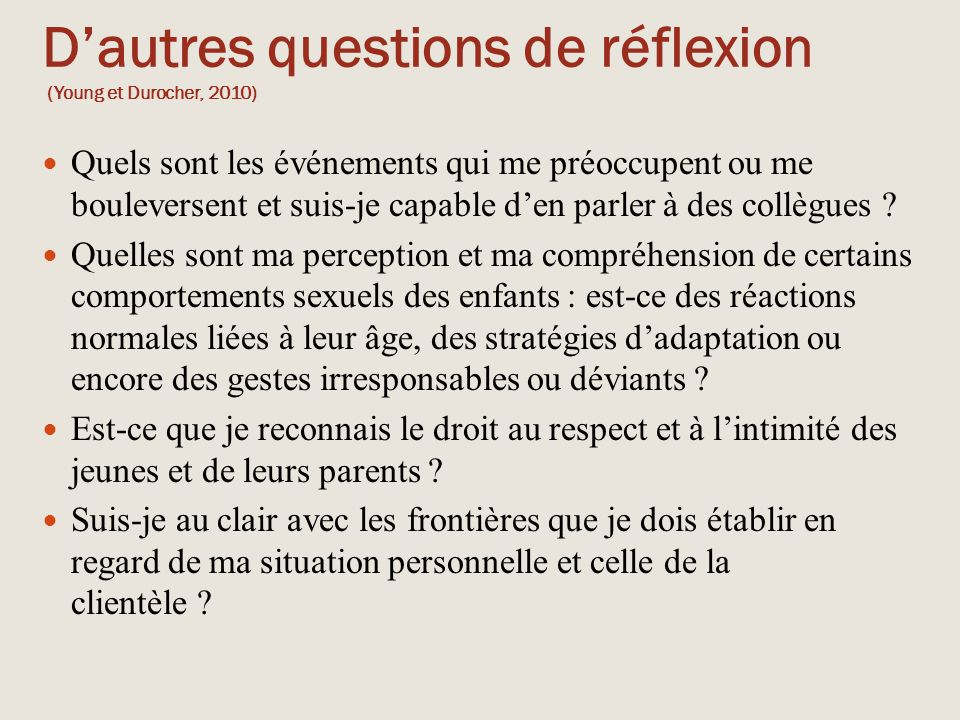 D'autres questions de réflexion (Young et Durocher, 2010) Suis-je en mesure d'identifier, de reconnaître et d'utiliser les forces de l'enfant et des parents .