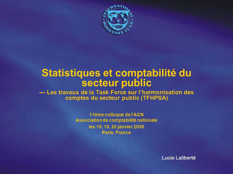 Statistiques et comptabilité du secteur public — Les travaux de la Task Force sur l'harmonisation des comptes du secteur public (TFHPSA) 11ème colloque de l'ACN Association de comptabilité nationale les 18, 19, 20 janvier 2006 Paris, France Lucie Laliberté