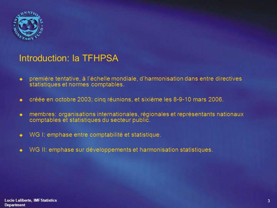 Lucie Laliberte, IMFStatistics Department 3 Introduction: la TFHPSA u première tentative, à l'échelle mondiale, d'harmonisation dans entre directives