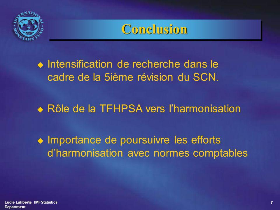 Lucie Laliberte, IMFStatistics Department 7 ConclusionConclusion u Intensification de recherche dans le cadre de la 5ième révision du SCN. u Rôle de l