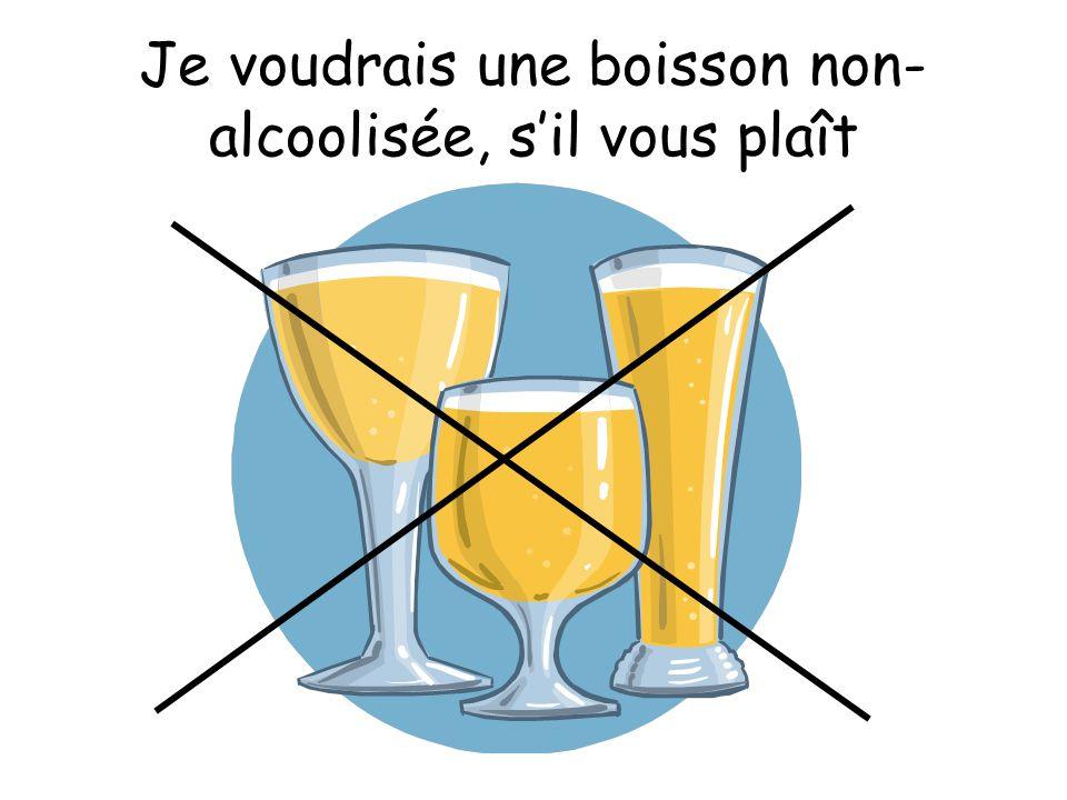 Je voudrais une boisson non- alcoolisée, s'il vous plaît