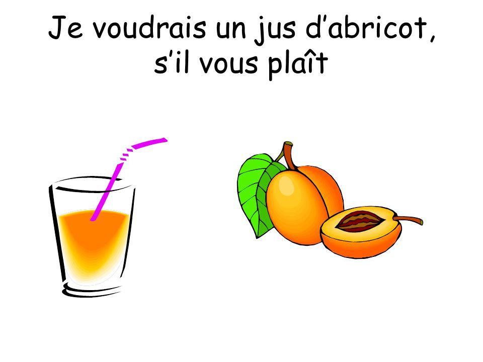 Je voudrais un jus d'abricot, s'il vous plaît