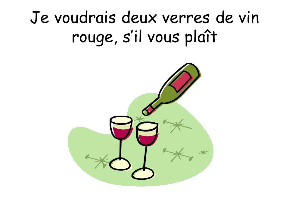 Je voudrais deux verres de vin rouge, s'il vous plaît