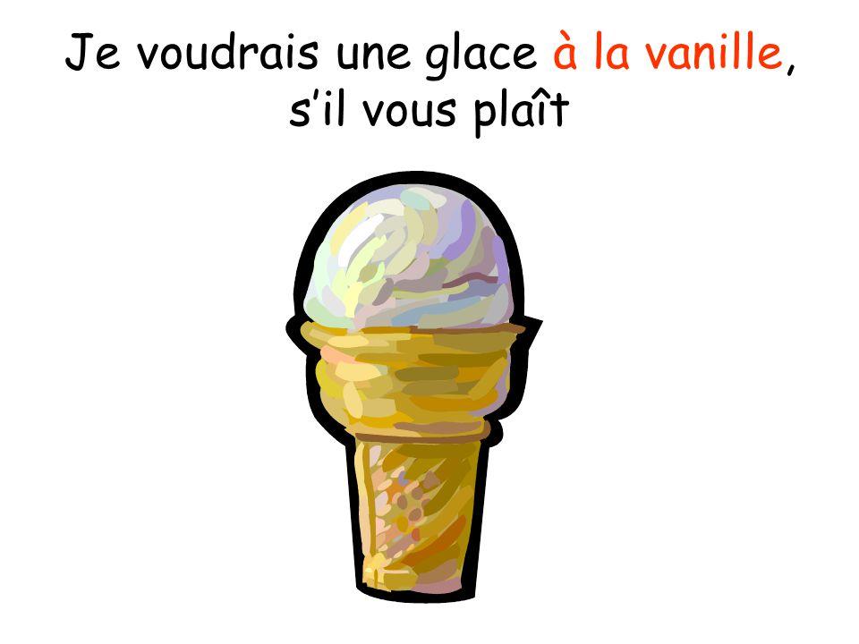Je voudrais une glace à la vanille, s'il vous plaît