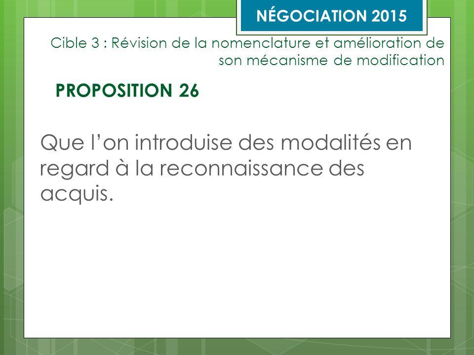 Cible 3 : Révision de la nomenclature et amélioration de son mécanisme de modification Que l'on introduise des modalités en regard à la reconnaissance des acquis.