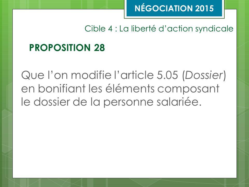 Cible 4 : La liberté d'action syndicale Que l'on modifie l'article 5.05 (Dossier) en bonifiant les éléments composant le dossier de la personne salariée.