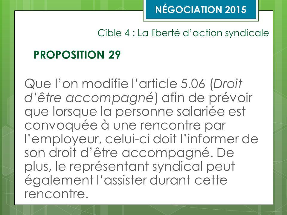 Cible 4 : La liberté d'action syndicale Que l'on modifie l'article 5.06 (Droit d'être accompagné) afin de prévoir que lorsque la personne salariée est convoquée à une rencontre par l'employeur, celui-ci doit l'informer de son droit d'être accompagné.