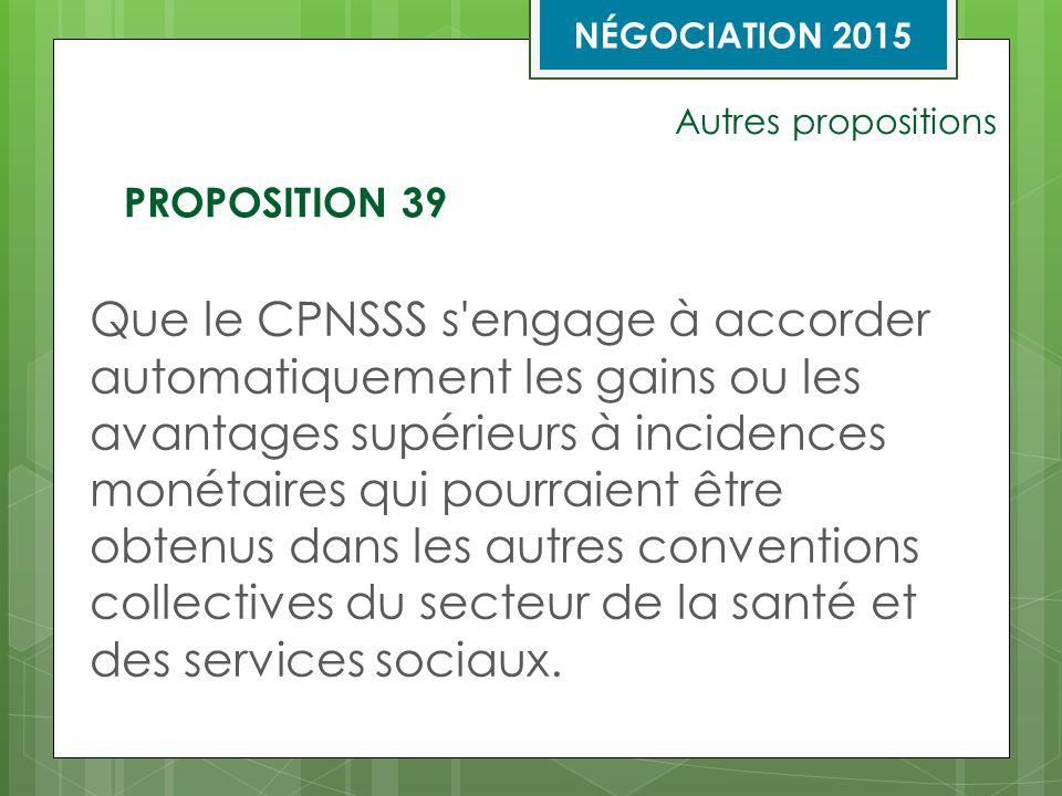 Autres propositions Que le CPNSSS s engage à accorder automatiquement les gains ou les avantages supérieurs à incidences monétaires qui pourraient être obtenus dans les autres conventions collectives du secteur de la santé et des services sociaux.
