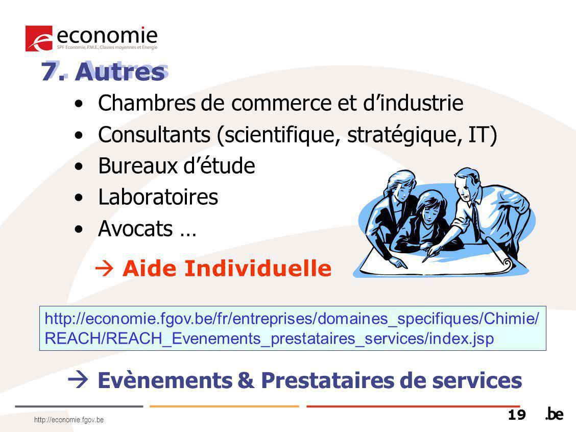 http://economie.fgov.be Chambres de commerce et d'industrie Consultants (scientifique, stratégique, IT) Bureaux d'étude Laboratoires Avocats … 7. Autr