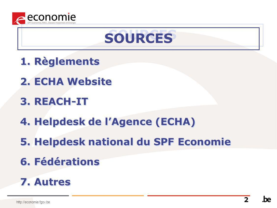 http://economie.fgov.be SOURCES 1. Règlements 2. ECHA Website 3. REACH-IT 4. Helpdesk de l'Agence (ECHA) 5. Helpdesk national du SPF Economie 6. Fédér