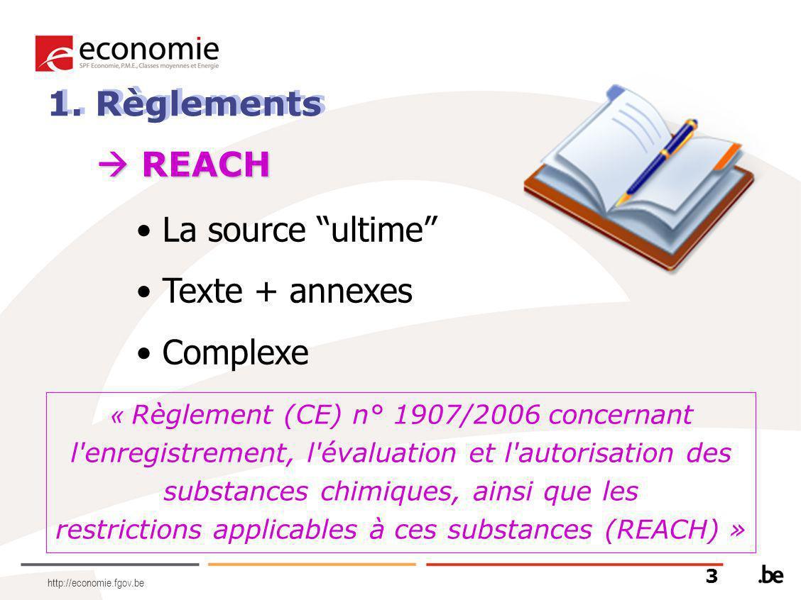 http://economie.fgov.be 1. Règlements « Règlement (CE) n° 1907/2006 concernant l'enregistrement, l'évaluation et l'autorisation des substances chimiqu