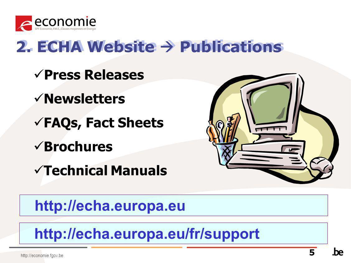 http://economie.fgov.be 2. ECHA Website  Publications 5 http://echa.europa.eu/fr/support Press Releases Newsletters FAQs, Fact Sheets Brochures Techn