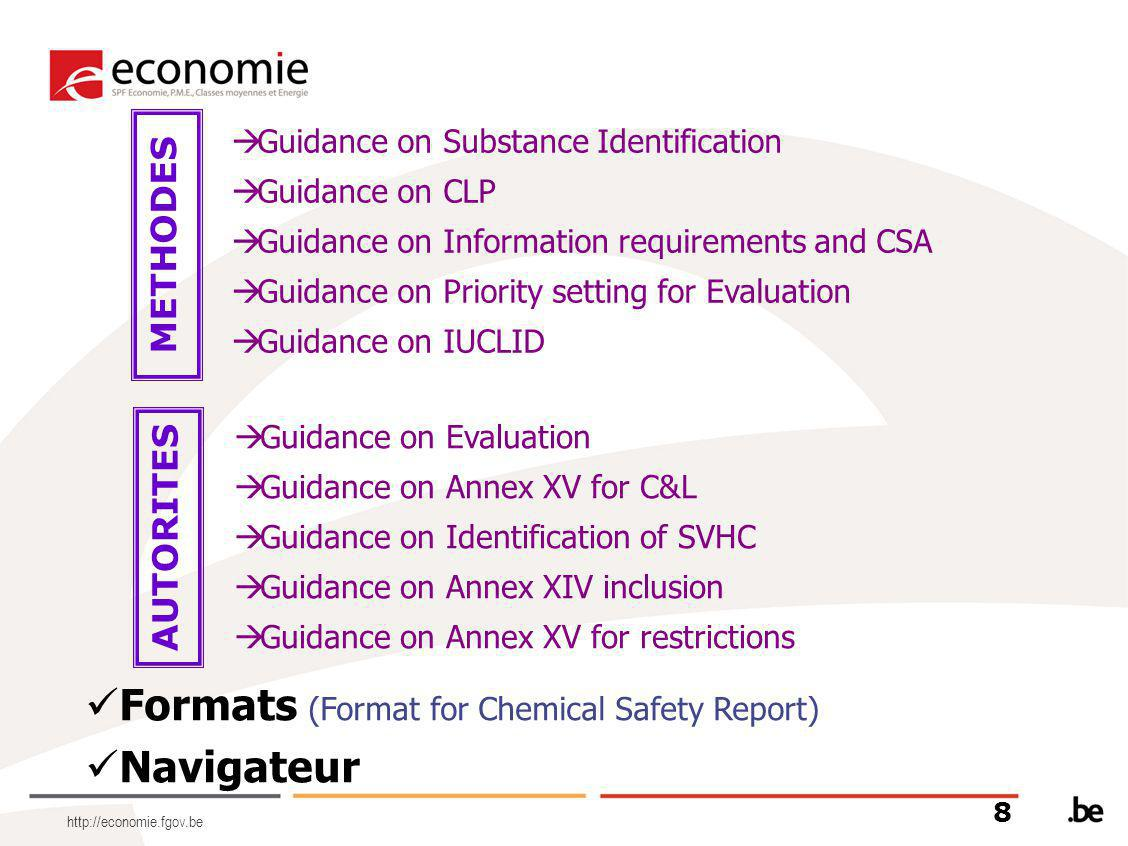 http://economie.fgov.be Formats (Format for Chemical Safety Report) Navigateur  Guidance on Substance Identification  Guidance on CLP  Guidance on