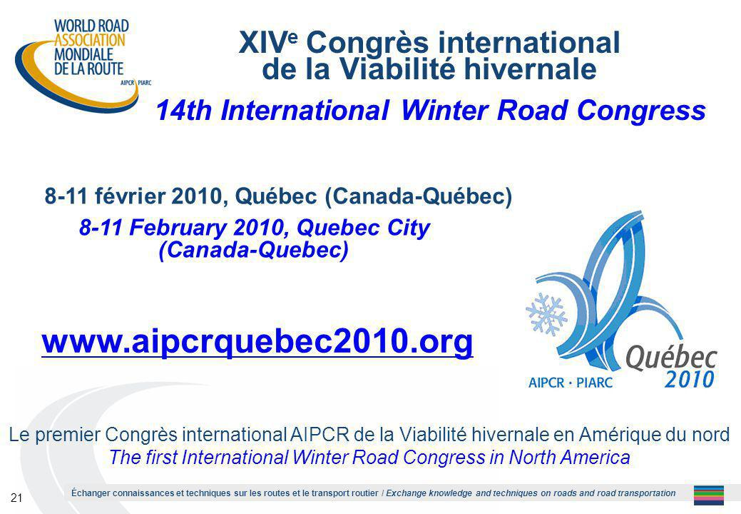 Échanger connaissances et techniques sur les routes et le transport routier / Exchange knowledge and techniques on roads and road transportation 21 XIV e Congrès international de la Viabilité hivernale 14th International Winter Road Congress Le premier Congrès international AIPCR de la Viabilité hivernale en Amérique du nord The first International Winter Road Congress in North America www.aipcrquebec2010.org 8-11 février 2010, Québec (Canada-Québec) 8-11 February 2010, Quebec City (Canada-Quebec)