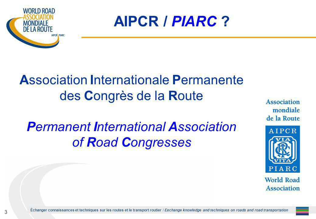 Échanger connaissances et techniques sur les routes et le transport routier / Exchange knowledge and techniques on roads and road transportation 3 AIPCR / PIARC .