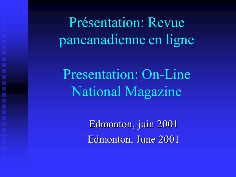 Présentation: Revue pancanadienne en ligne Presentation: On-Line National Magazine Edmonton, juin 2001 Edmonton, June 2001