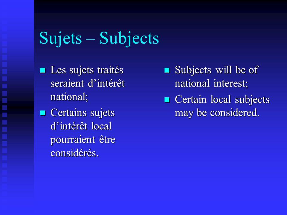 Sujets – Subjects Les sujets traités seraient d'intérêt national; Les sujets traités seraient d'intérêt national; Certains sujets d'intérêt local pourraient être considérés.
