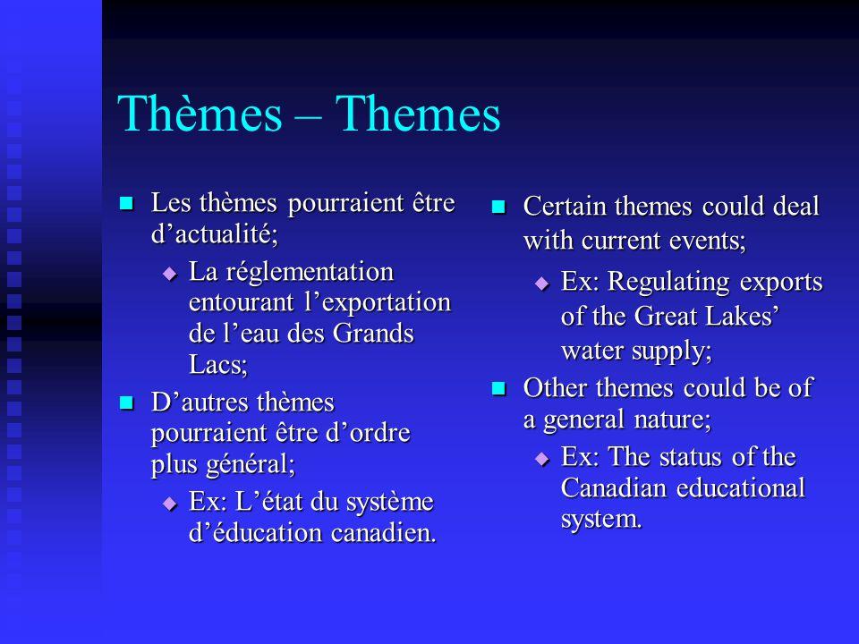 Thèmes – Themes Les thèmes pourraient être d'actualité; Les thèmes pourraient être d'actualité;  La réglementation entourant l'exportation de l'eau des Grands Lacs; D'autres thèmes pourraient être d'ordre plus général; D'autres thèmes pourraient être d'ordre plus général;  Ex: L'état du système d'éducation canadien.