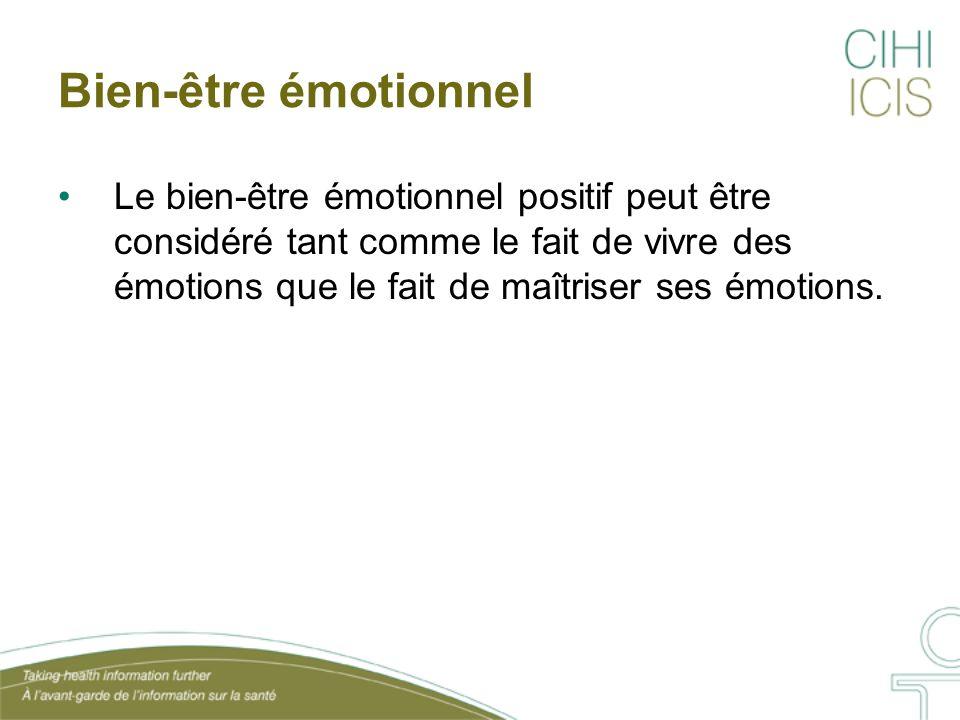 Bien-être émotionnel Le bien-être émotionnel positif peut être considéré tant comme le fait de vivre des émotions que le fait de maîtriser ses émotion
