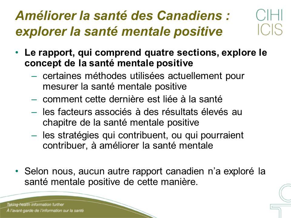 Améliorer la santé des Canadiens : explorer la santé mentale positive Le rapport, qui comprend quatre sections, explore le concept de la santé mentale