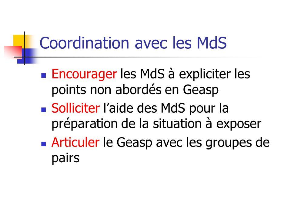 Coordination avec les MdS Encourager les MdS à expliciter les points non abordés en Geasp Solliciter l'aide des MdS pour la préparation de la situatio