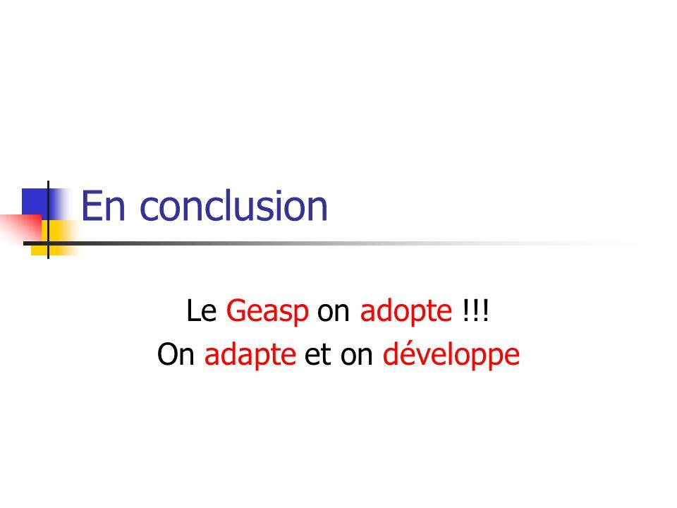 En conclusion Le Geasp on adopte !!! On adapte et on développe