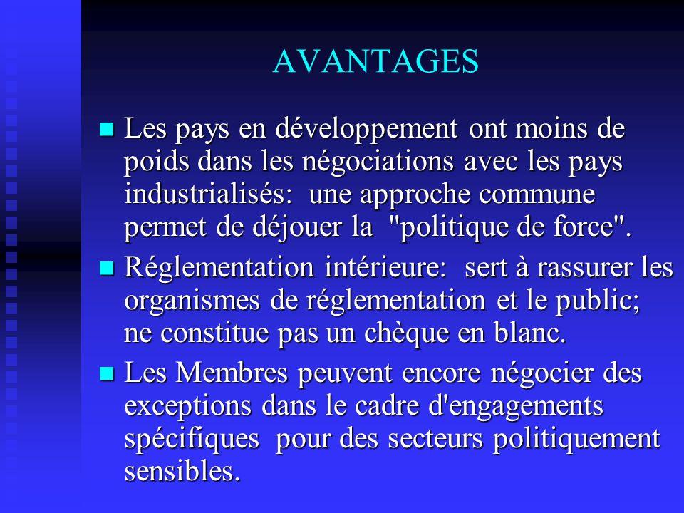 AVANTAGES Les pays en développement ont moins de poids dans les négociations avec les pays industrialisés: une approche commune permet de déjouer la politique de force .