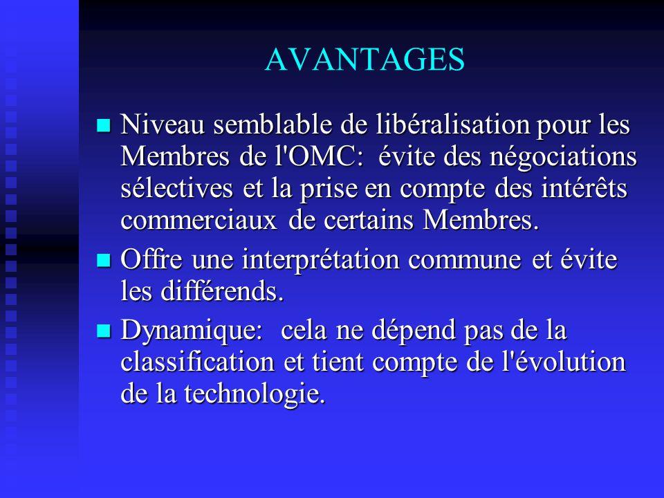 AVANTAGES Niveau semblable de libéralisation pour les Membres de l'OMC: évite des négociations sélectives et la prise en compte des intérêts commercia