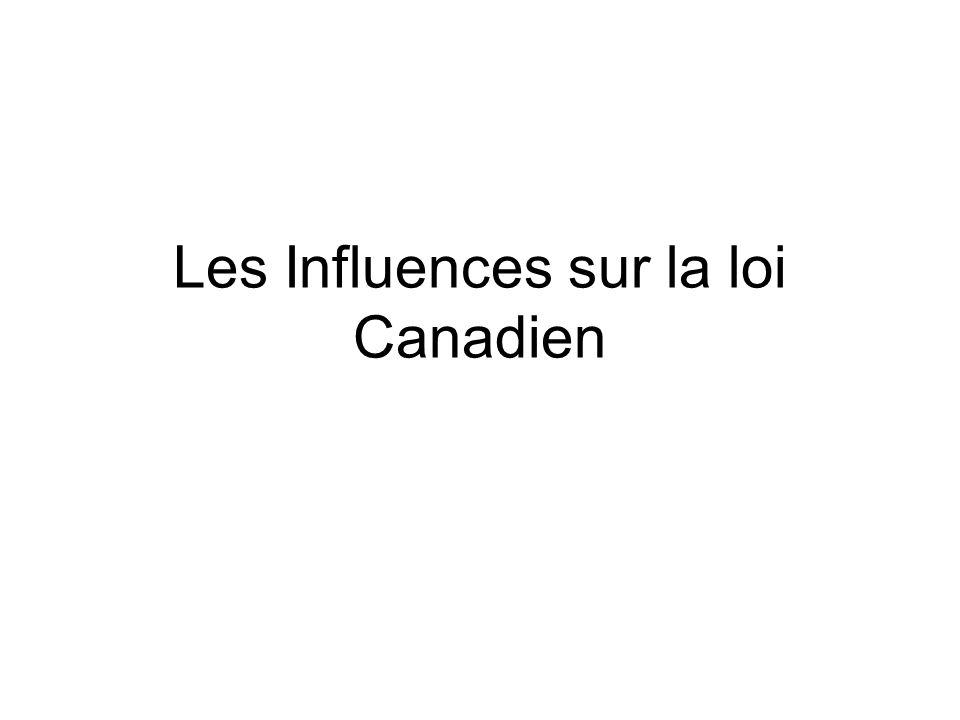 Les Influences sur la loi canadienne La loi canadienne est basé sur les lois de la France et de la Grande Bretagne, les pays qui ont colonisé le Canada Les lois français étaient codifiés (écrits) très tôt dans l'histoire du pays De l'autre côté, la loi anglaise n'était pas écrit.