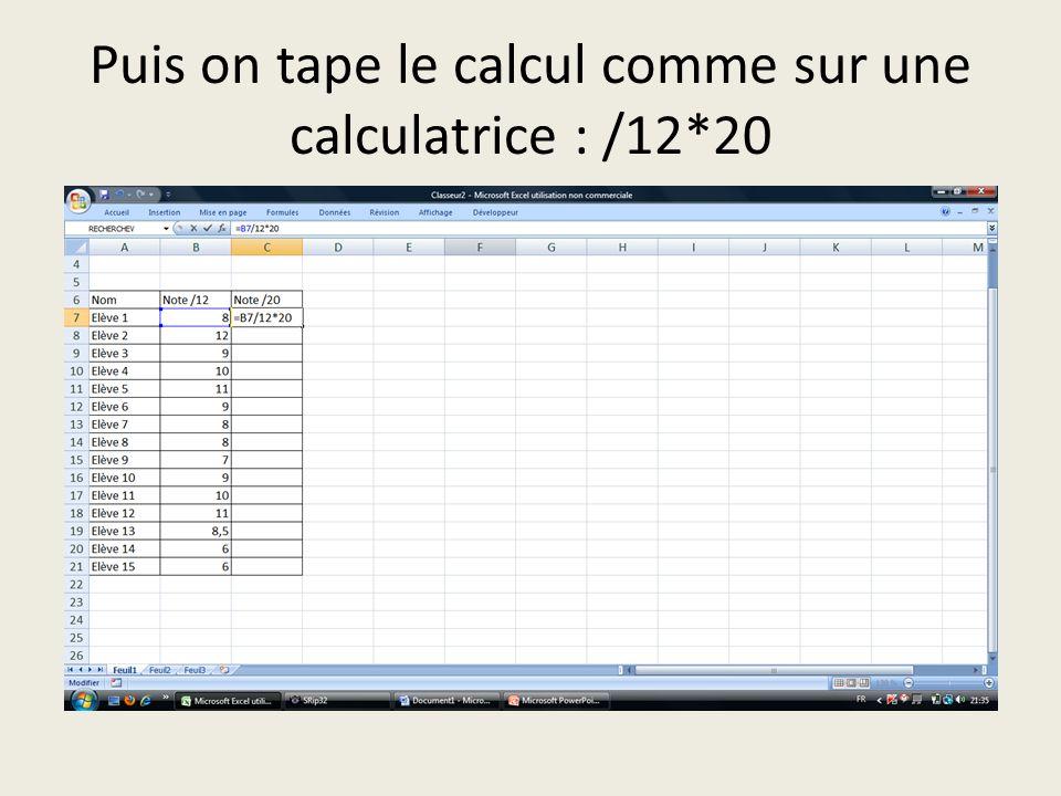 Puis on tape le calcul comme sur une calculatrice : /12*20