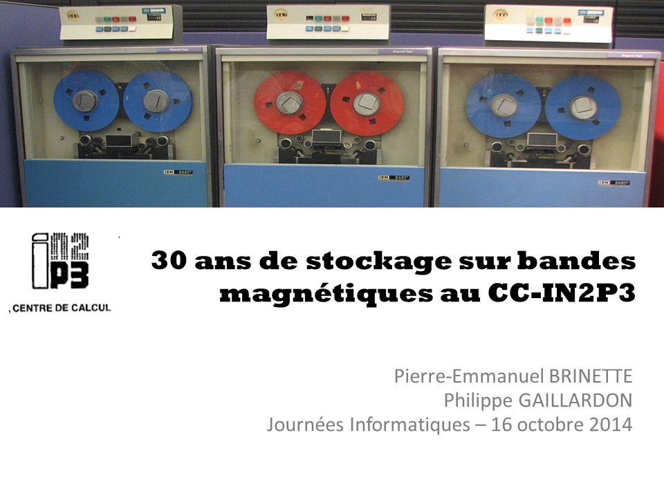 30 ans de stockage sur bandes magnétiques au CC-IN2P3 Pierre-Emmanuel BRINETTE Philippe GAILLARDON Journées Informatiques – 16 octobre 2014