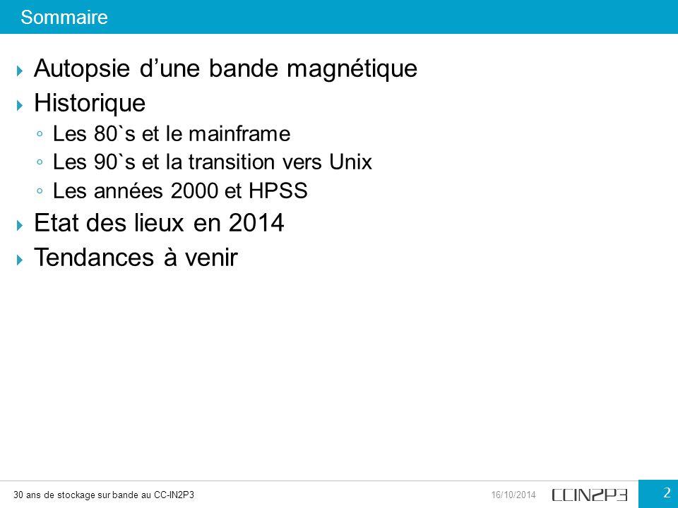 Sommaire 30 ans de stockage sur bande au CC-IN2P316/10/2014 2  Autopsie d'une bande magnétique  Historique ◦ Les 80`s et le mainframe ◦ Les 90`s et