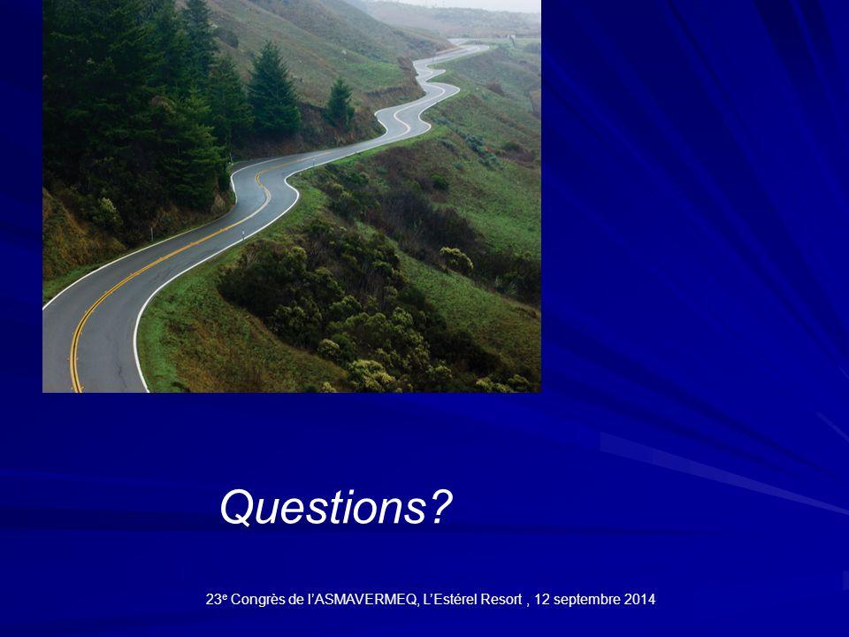 Questions? 23 e Congrès de l'ASMAVERMEQ, L'Estérel Resort, 12 septembre 2014