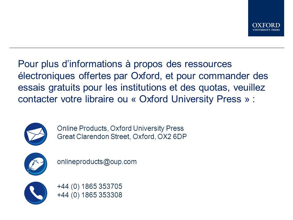 Online Products, Oxford University Press Great Clarendon Street, Oxford, OX2 6DP onlineproducts@oup.com +44 (0) 1865 353705 +44 (0) 1865 353308 Pour p