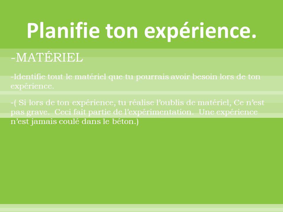 -MATÉRIEL -Identifie tout le matériel que tu pourrais avoir besoin lors de ton expérience. -( Si lors de ton expérience, tu réalise l'oublis de matéri