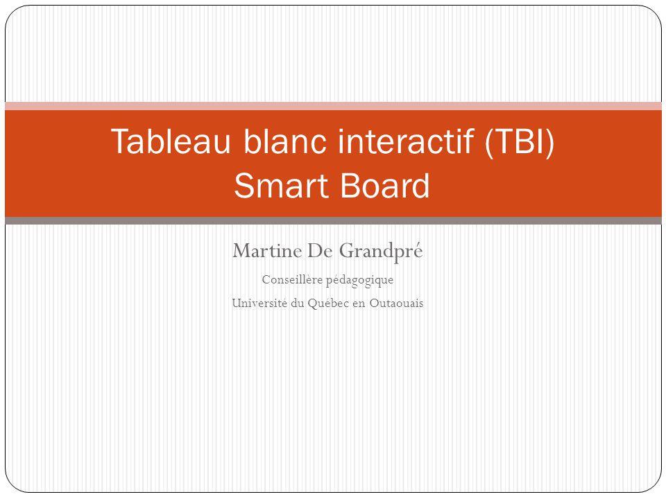 Martine De Grandpré Conseillère pédagogique Université du Québec en Outaouais Tableau blanc interactif (TBI) Smart Board