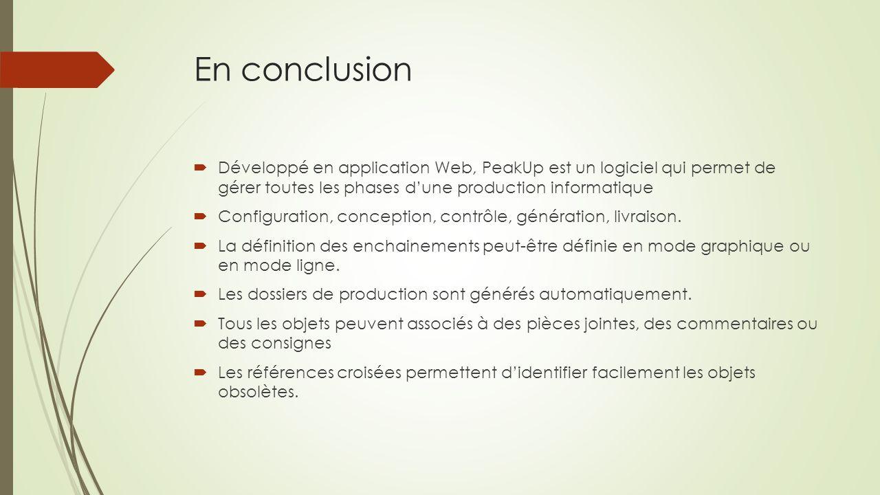 En conclusion  Développé en application Web, PeakUp est un logiciel qui permet de gérer toutes les phases d'une production informatique  Configurati