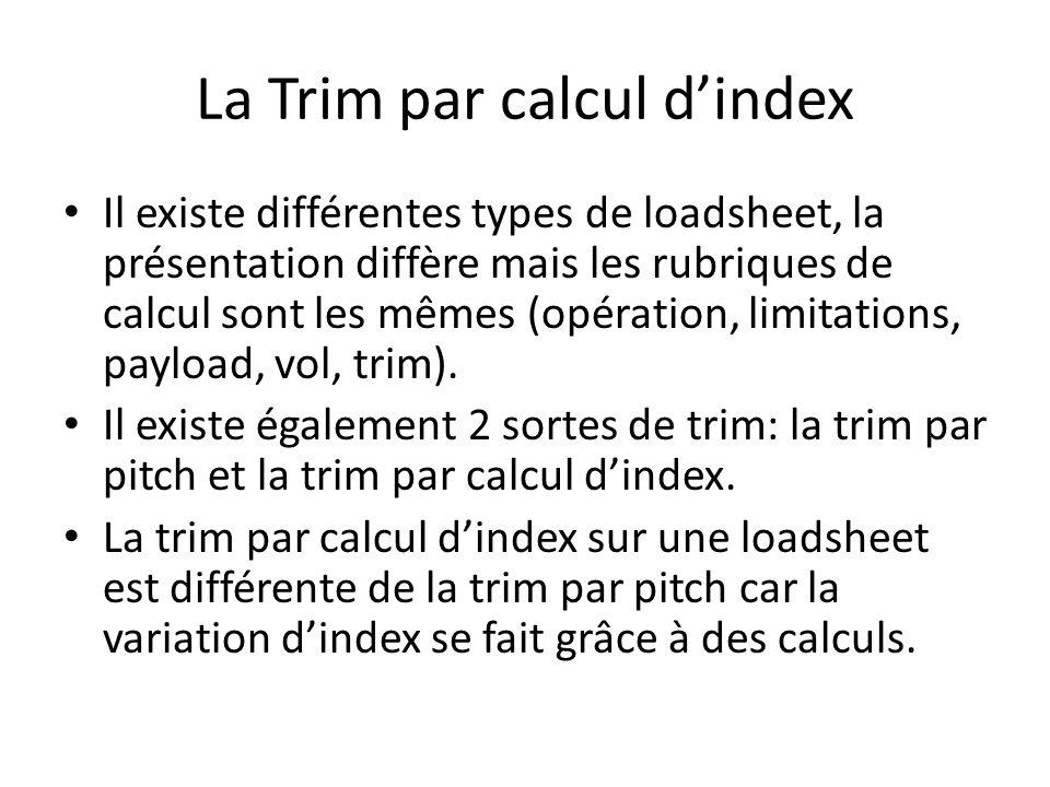 La Trim par calcul d'index Il existe différentes types de loadsheet, la présentation diffère mais les rubriques de calcul sont les mêmes (opération, l