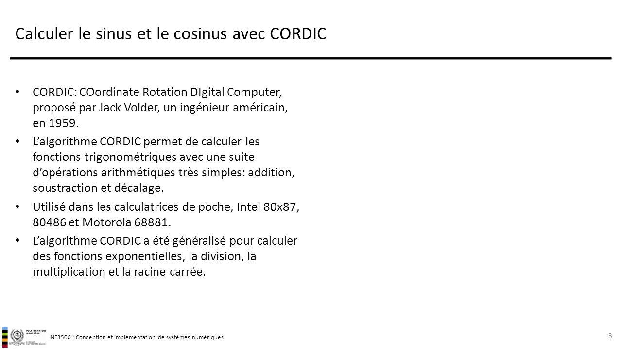 INF3500 : Conception et implémentation de systèmes numériques Calculer le sinus et le cosinus avec CORDIC CORDIC: COordinate Rotation DIgital Computer, proposé par Jack Volder, un ingénieur américain, en 1959.