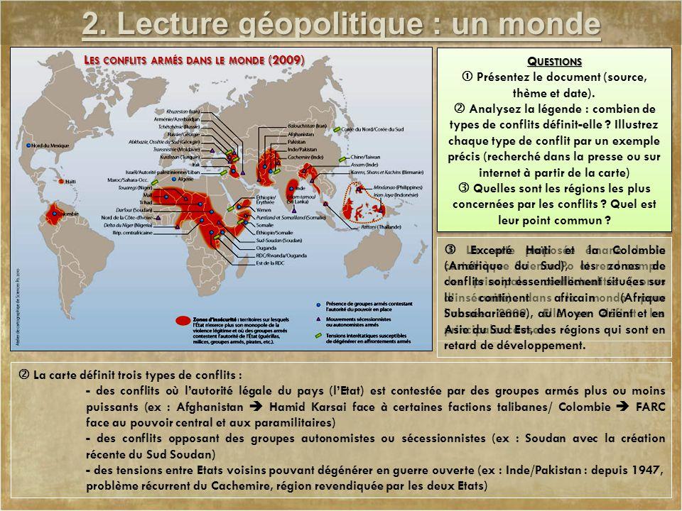 2. Lecture géopolitique : un monde conflictuel L ES CONFLITS ARMÉS DANS LE MONDE (2009) Q UESTIONS  Présentez le document (source, thème et date). 