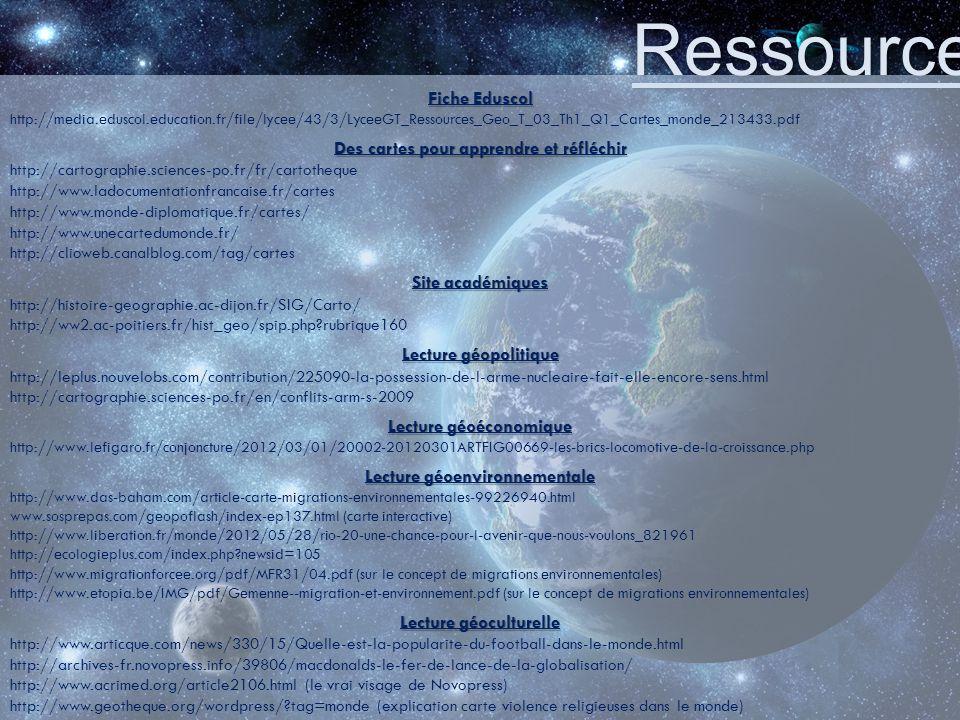 Ressources Fiche Eduscol http://media.eduscol.education.fr/file/lycee/43/3/LyceeGT_Ressources_Geo_T_03_Th1_Q1_Cartes_monde_213433.pdf Des cartes pour