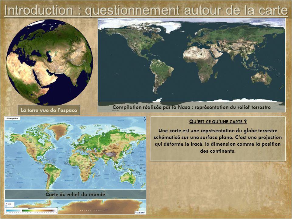 Introduction : questionnement autour de la carte Q U ' EST CE QU ' UNE CARTE ? La terre vue de l'espace Compilation réalisée par la Nasa : représentat