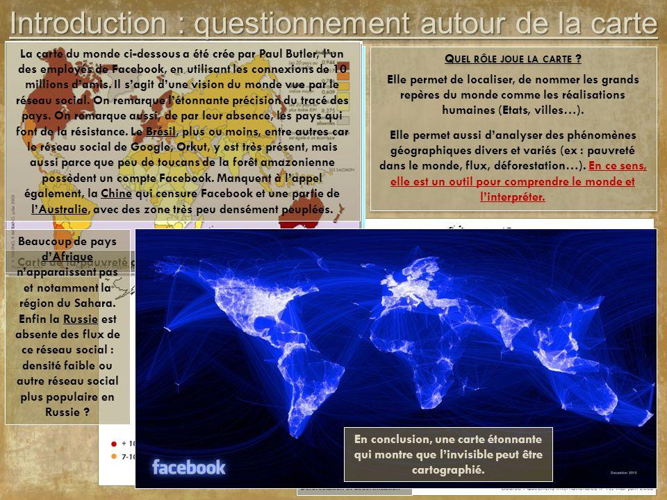 Introduction : questionnement autour de la carte Q UEL RÔLE JOUE LA CARTE ? Elle permet de localiser, de nommer les grands repères du monde comme les