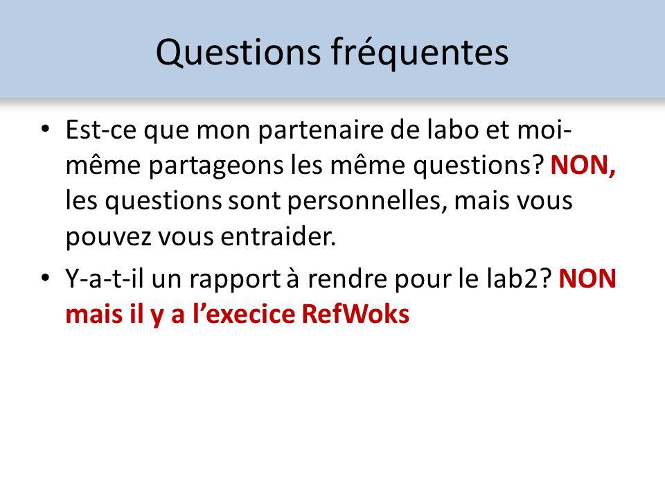 Questions fréquentes Est-ce que mon partenaire de labo et moi- même partageons les même questions? NON, les questions sont personnelles, mais vous pou